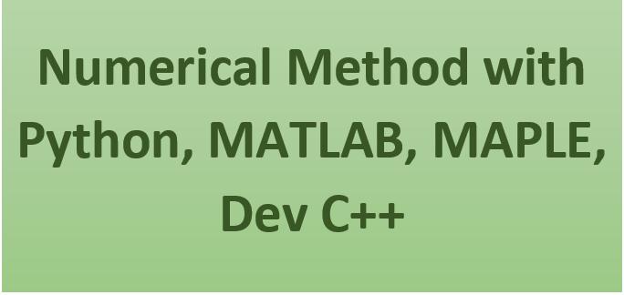Numerical Method with Python MATLAB MAPLE Dev C++
