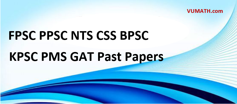 FPSC PPSC NTS CSS BPSC KPSC PMS GAT Past Papers