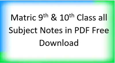matric all subject notes for 9th and 10th
